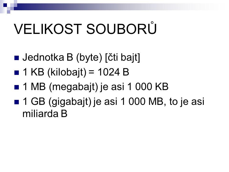 VELIKOST SOUBORŮ Jednotka B (byte) [čti bajt] 1 KB (kilobajt) = 1024 B